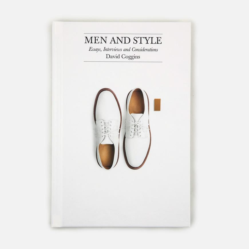 Men and Style: Essays, Interviews & Considerations by David Coggins