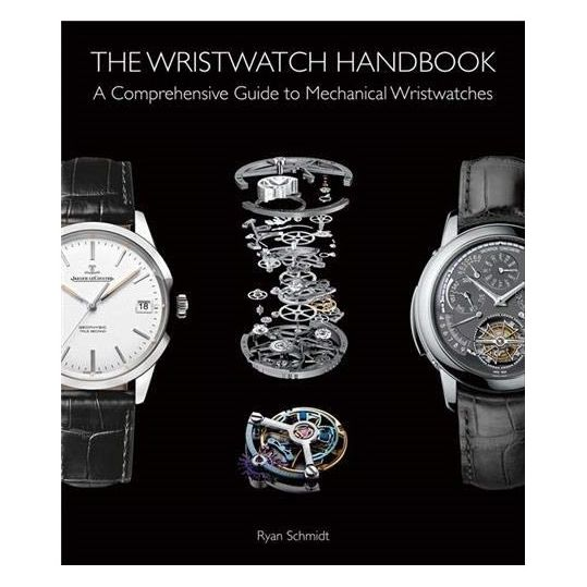 The Wristwatch Handbook: A Comprehensive Guide to Mechanical Wristwatches Hardcover